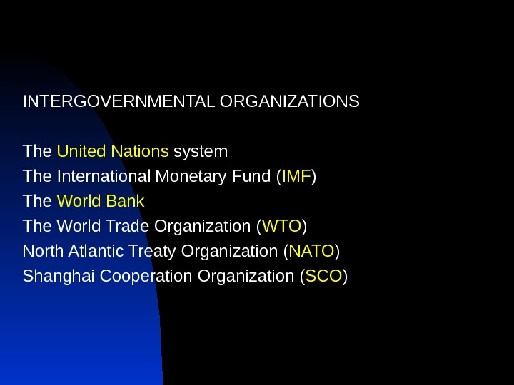 INTERGOVERNMENTAL ORGANIZATIONS The United Nations system The International Monetary Fund ( IMF ) The World Bank