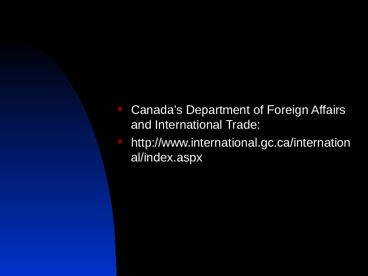 Canada's Department of Foreign Affairs and International Trade:  http: //www. international. gc. ca/internation al/index.