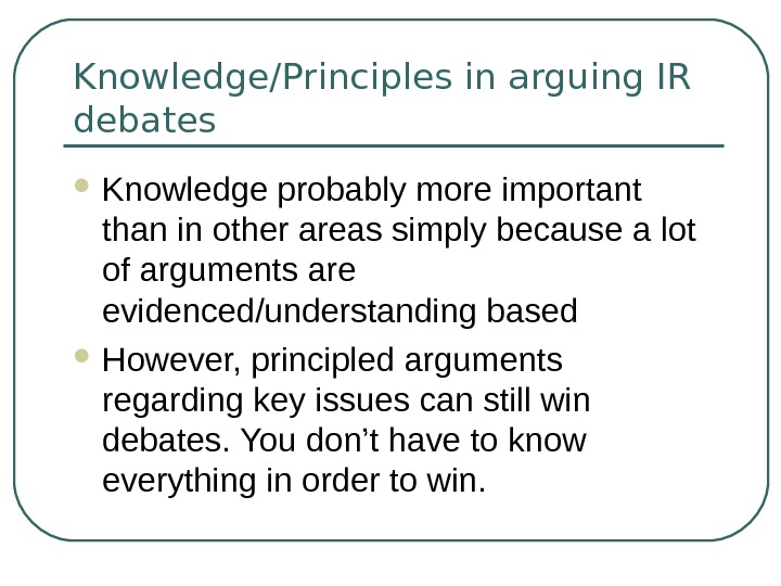 Knowledge/Principles in arguing IR debates Knowledge probably more important than in other areas simply