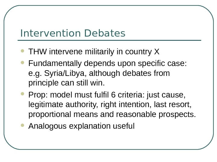 Intervention Debates THW intervene militarily in country X Fundamentally depends upon specific case: