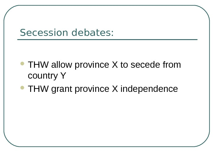 Secession debates:  THW allow province X to secede from country Y  THW