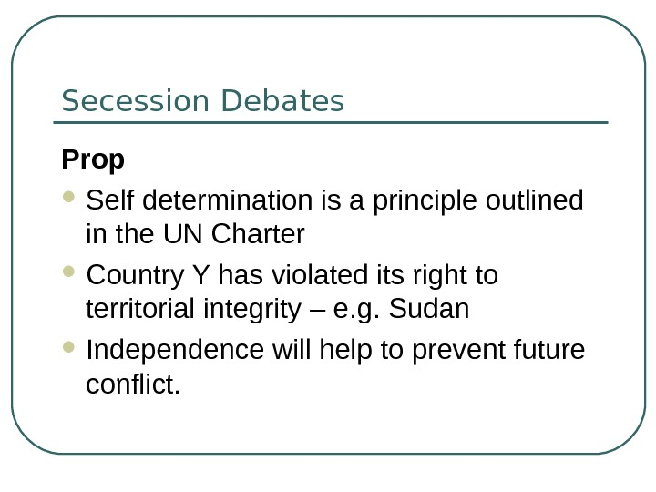 Secession Debates Prop Self determination is a principle outlined in the UN Charter