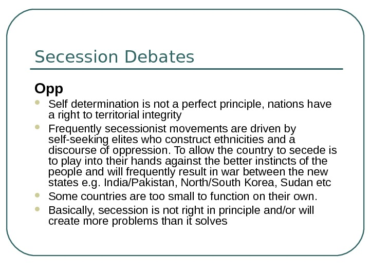 Secession Debates Opp Self determination is not a perfect principle, nations have a right