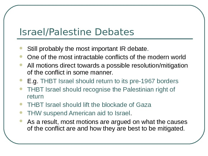Israel/Palestine Debates Still probably the most important IR debate.  One of the most
