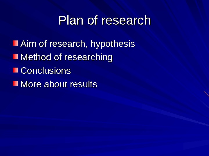 Plan of research Aim of research, hypothesis Method of researching Conclusions More about results