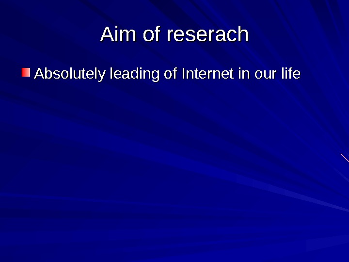 Aim of reserach Absolutely leading of Internet in our life