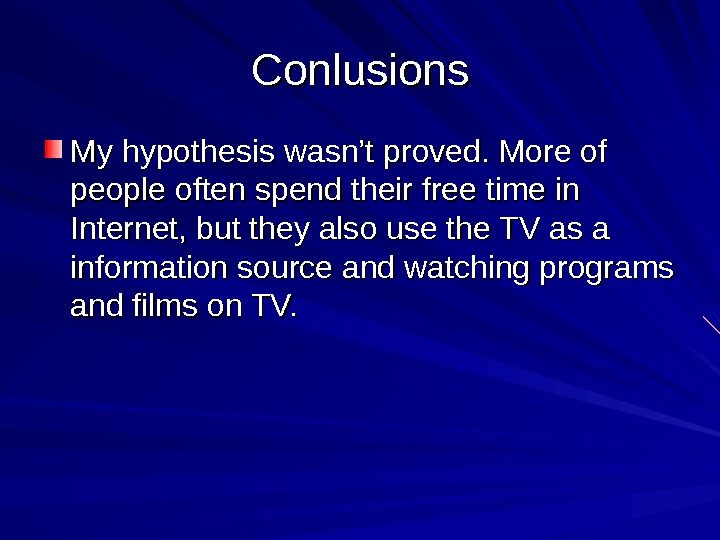 Conlusions My hypothesis wasn't proved. More of people often spend their free time in Internet, but