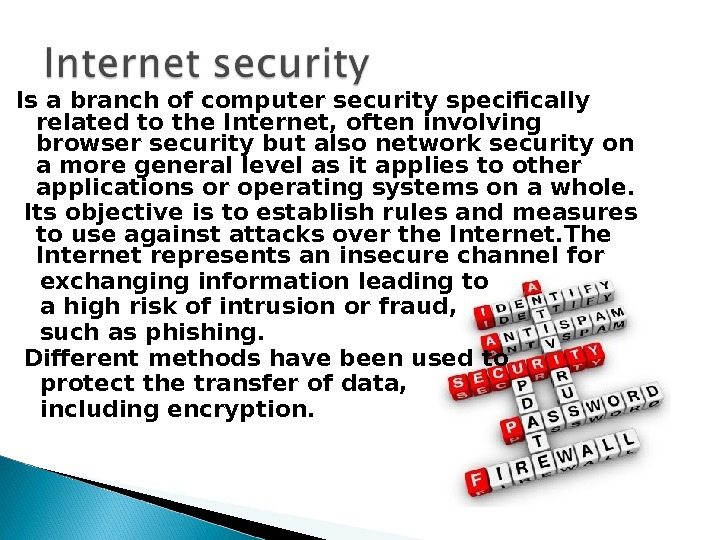 Is a branch of computer security specifically related to the Internet, often involving browser security but