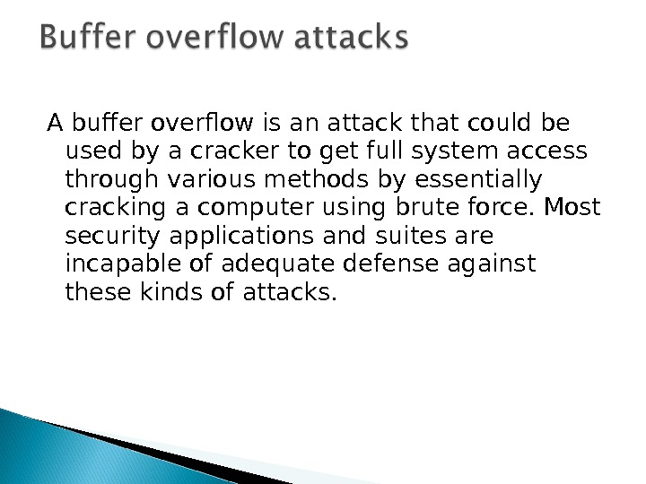 A buffer overflow is an attack that could be used by a cracker to get full