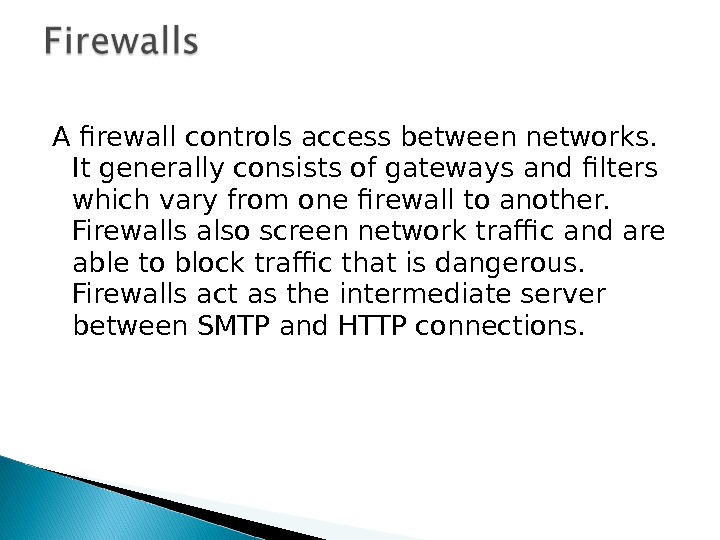 A firewall controls access between networks.  It generally consists of gateways and filters which vary