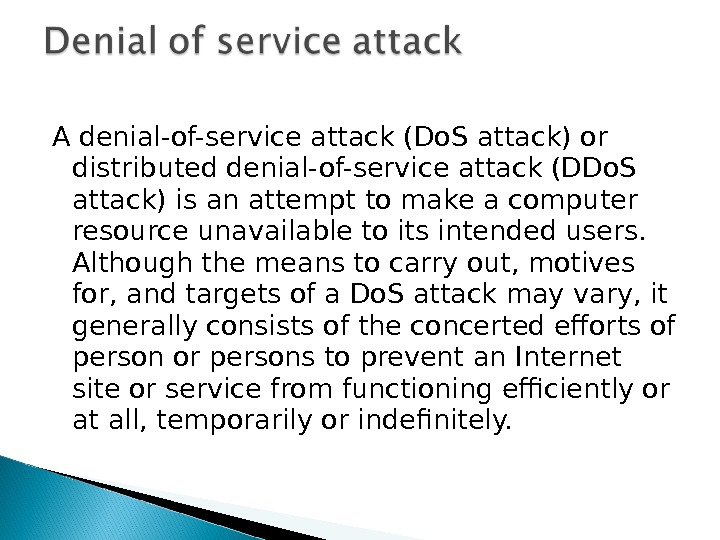 A denial-of-service attack (Do. S attack) or distributed denial-of-service attack (DDo. S attack) is an attempt