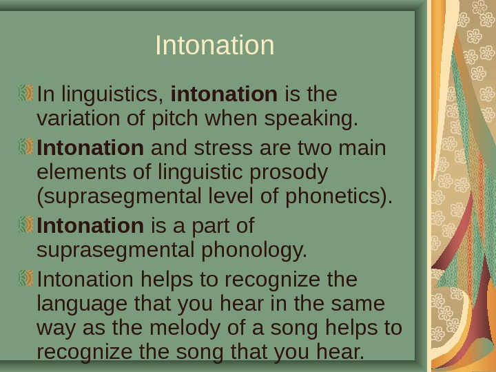 Intonation In linguistics,  intonation is the variation of pitch when speaking. Intonation and stress are
