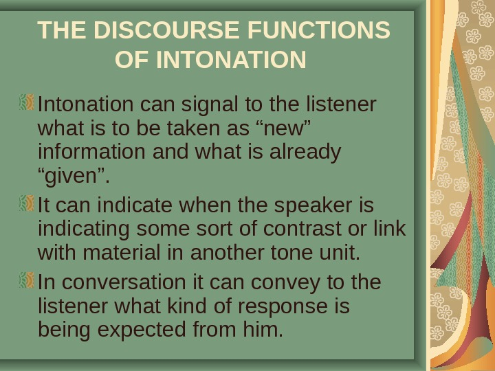 THE DISCOURSE FUNCTIONS OF INTONATION  Intonation can signal to the listener what is to be