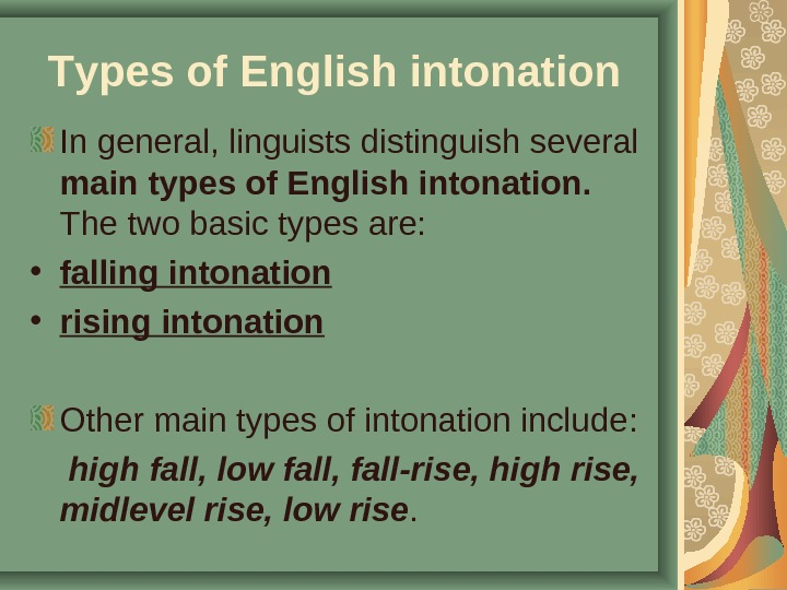 T ypes of English intonation  In general, linguists distinguish several main types of English intonation.