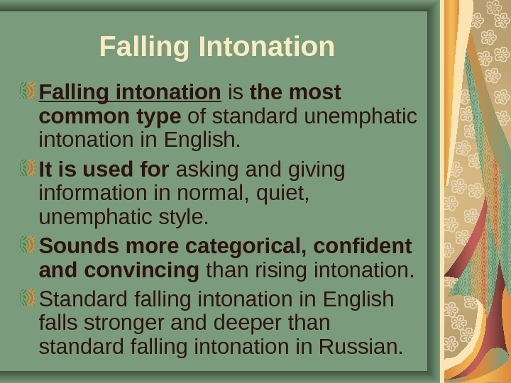 Falling Intonation  Falling intonation is the most common type of standard unemphatic intonation in English.