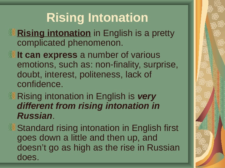 Rising Intonation Rising intonation in English is a pretty complicated phenomenon.  It can express a