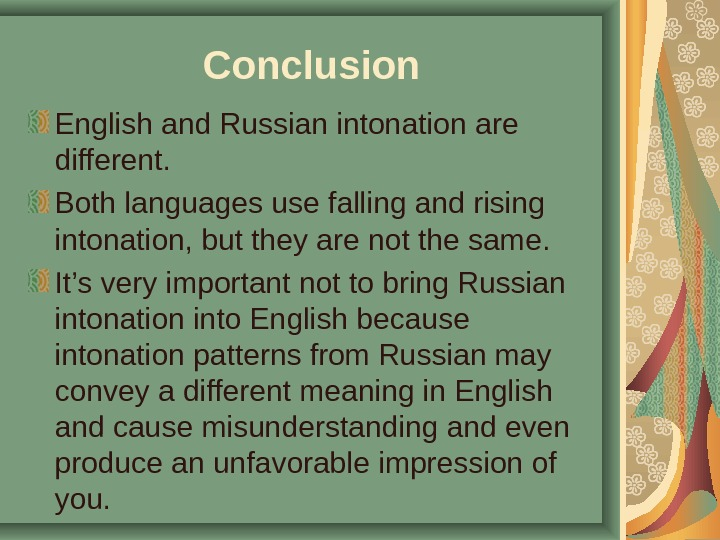 Conclusion English and Russian intonation are different.  Both languages use falling and rising intonation, but