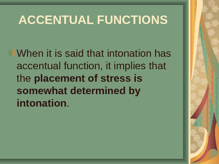 ACCENTUAL FUNCTIONS  When it is said that intonation has accentual function, it implies that the