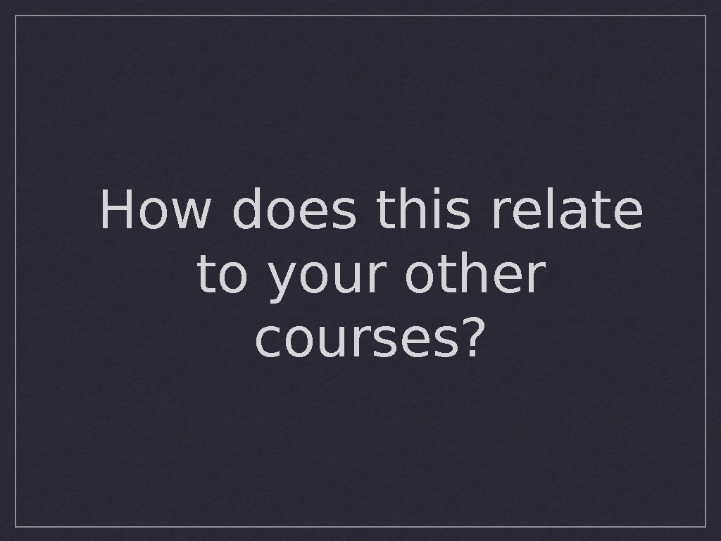 How does this relate to your other courses?