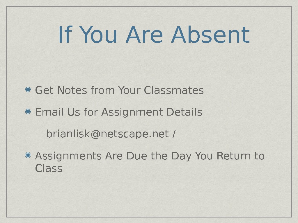If You Are Absent Get Notes from Your Classmates Email Us for Assignment Details brianlisk@netscape. net