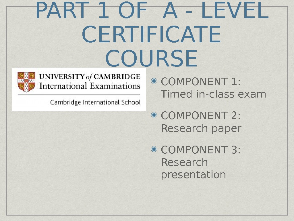 PART 1 OF A - LEVEL CERTIFICATE COURSE COMPONENT 1:  Timed in-class exam COMPONENT 2: