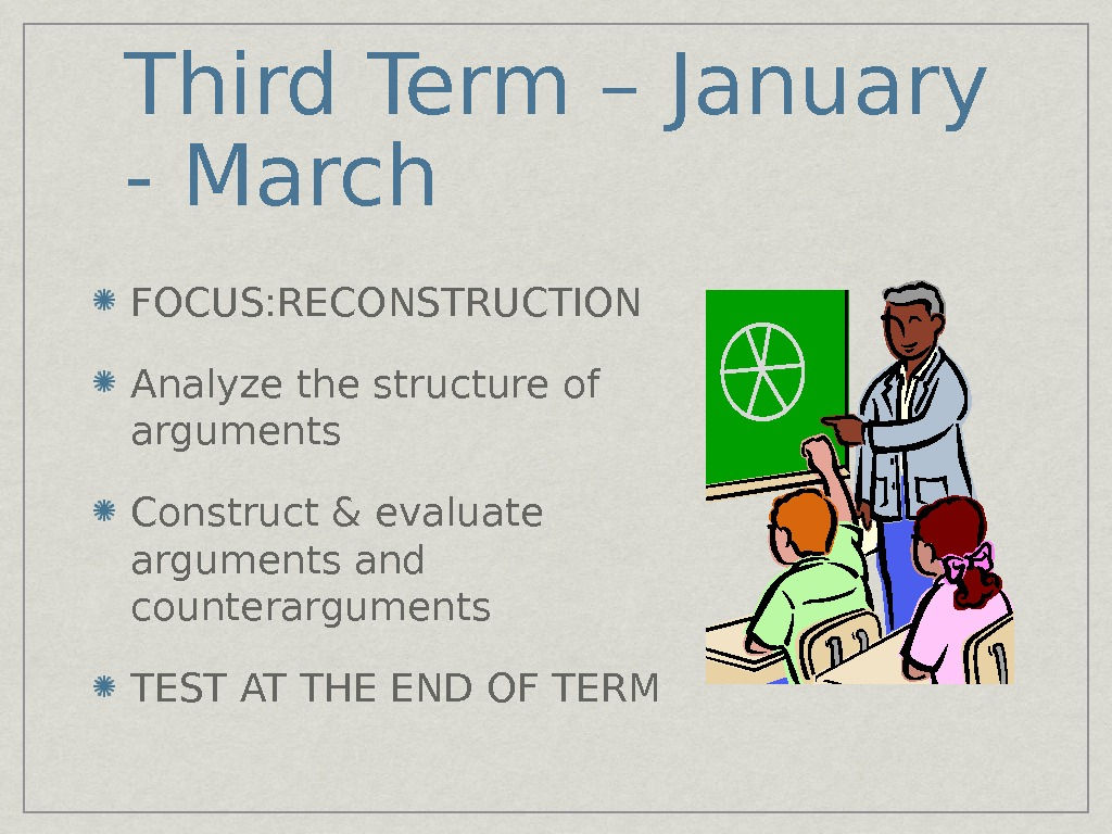 Third Term – January - March FOCUS: RECONSTRUCTION Analyze the structure of arguments Construct & evaluate