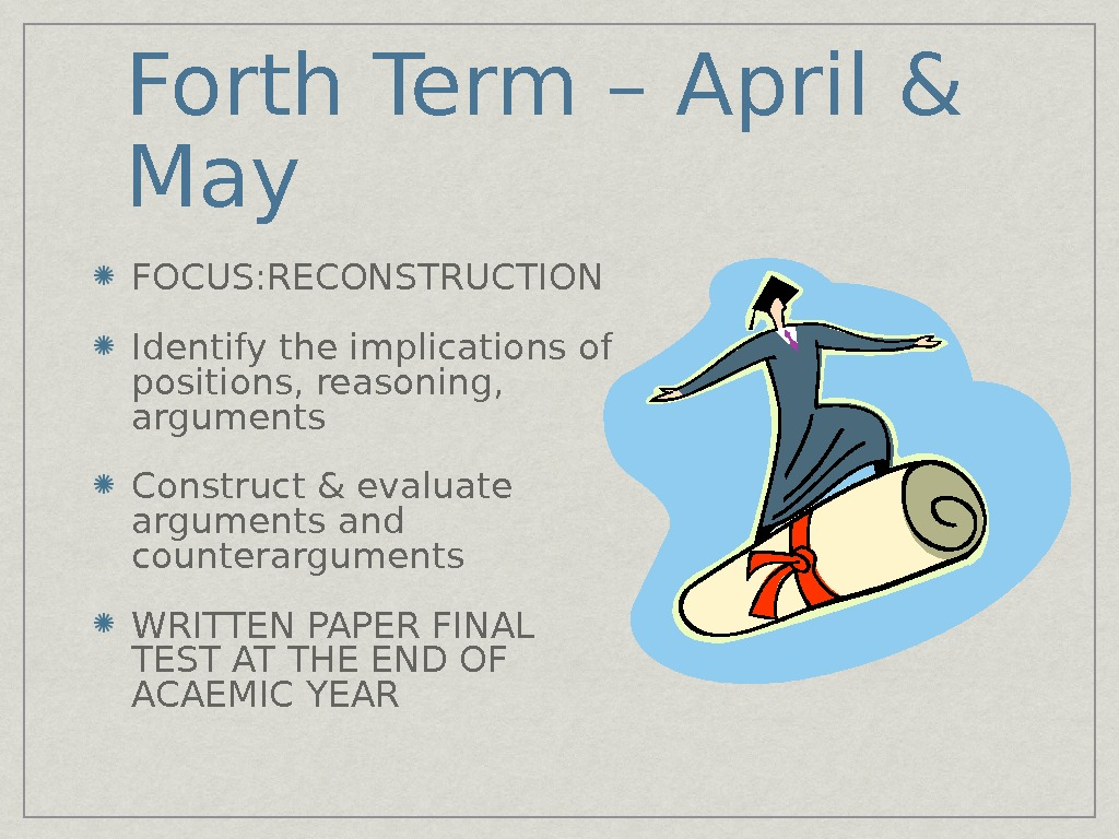 Forth Term – April & May FOCUS: RECONSTRUCTION Identify the implications of positions, reasoning,  arguments