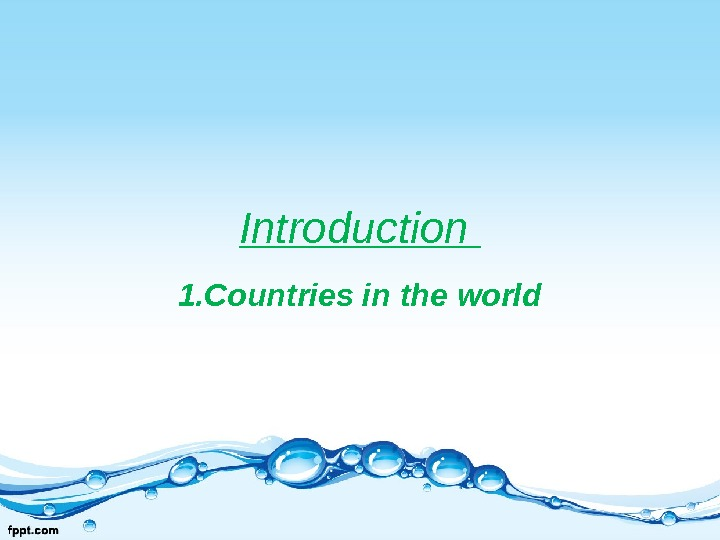 Introduction 1. Countries in the world
