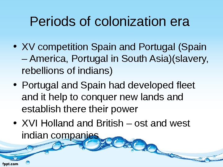 Periods of colonization era  • XV competition Spain and Portugal (Spain – America, Portugal in
