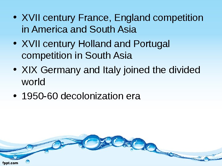 • XVII century France, England competition in America and South Asia • XVII century Holland