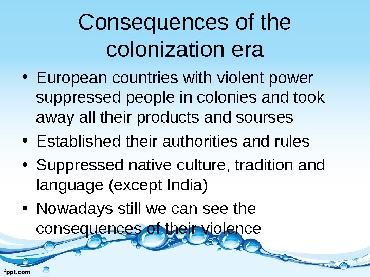 Consequences of the colonization era • European countries with violent power suppressed people in colonies and