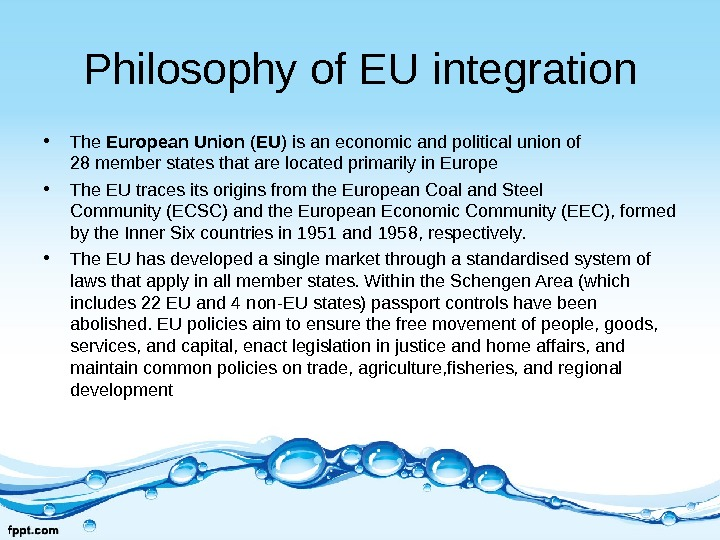Philosophy of EU integration • The European Union ( EU ) is an economic and political