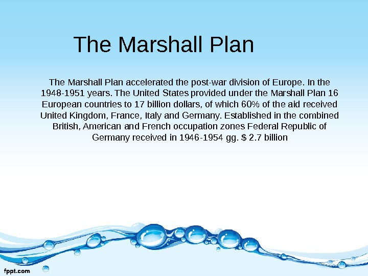 The Marshall Plan accelerated the post-war division of Europe. In the 1948 -1951 years. The United
