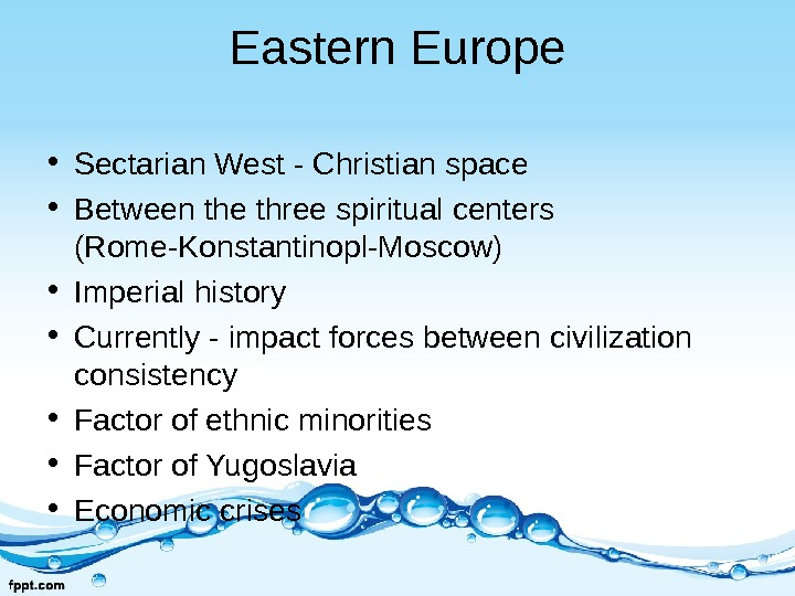 Eastern Europe • Sectarian West - Christian space • Between the three spiritual centers (Rome-Konstantinopl-Moscow) •