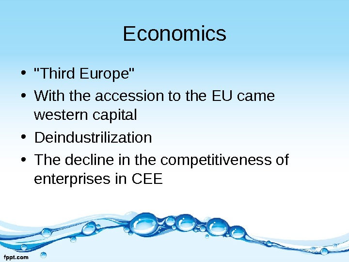 Economics • Third Europe • With the accession to the EU came western capital • Deindustrilization