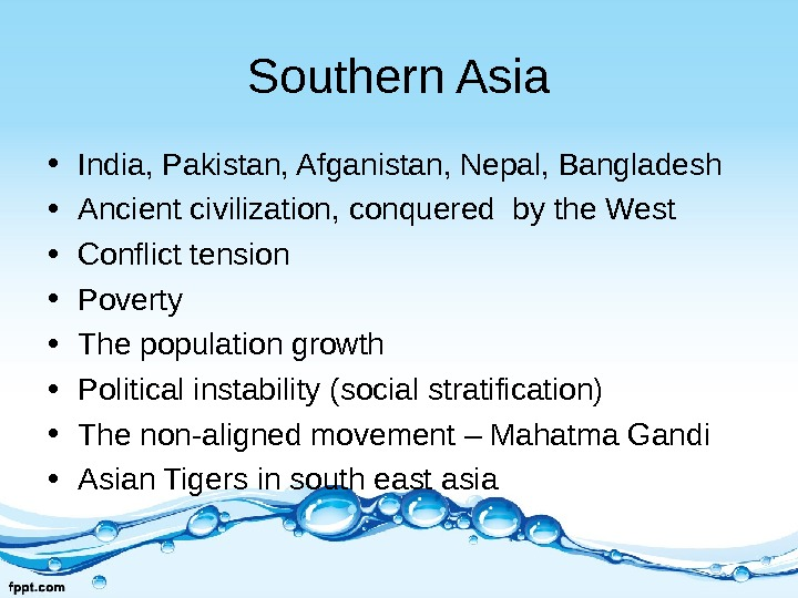 Southern Asia • India, Pakistan, Afganistan, Nepal, Bangladesh • Ancient civilization, conquered by the West •