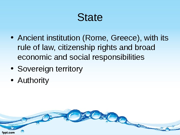 State • Ancient institution (Rome, Greece), with its rule of law, citizenship rights and broad economic