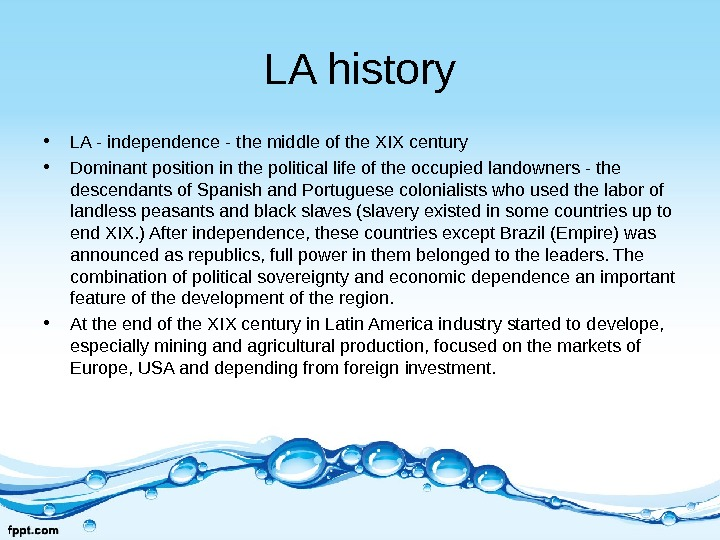LA history • LA - independence - the middle of the XIX century • Dominant position