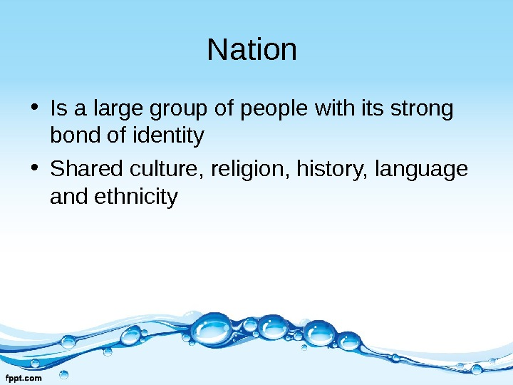 Nation  • Is a large group of people with its strong bond of identity •