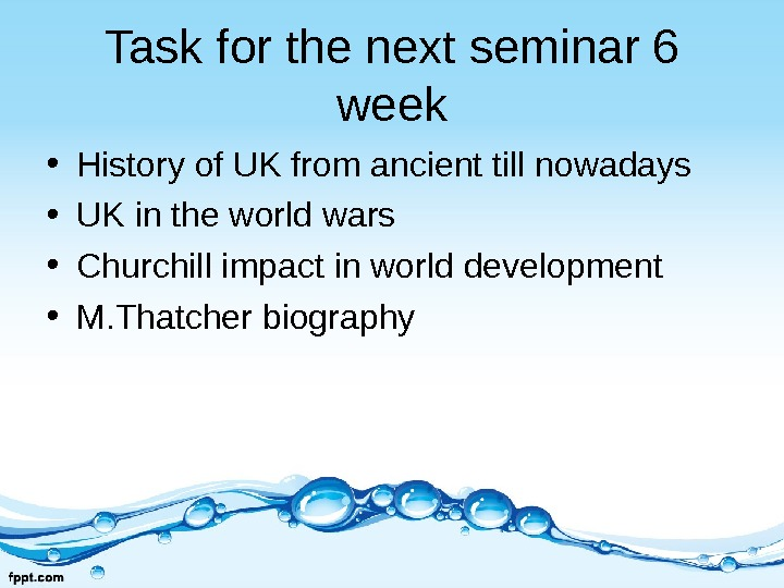 Task for the next seminar 6 week • History of UK from ancient till nowadays •