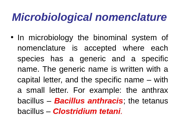 Microbiological nomenclature • In microbiology the binominal system of nomenclature is accepted where each