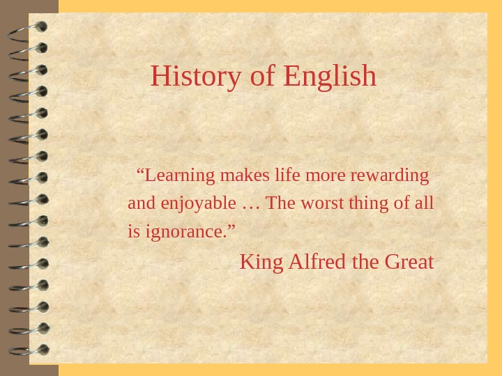 "History of English "" Learning makes life more rewarding and enjoyable … The worst"