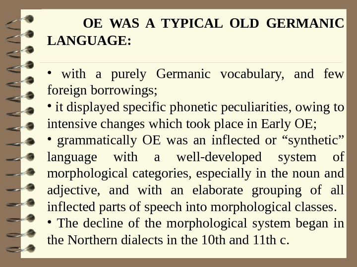 OE WAS A TYPICAL OLD GERMANIC LANGUAGE:  •  with a purely Germanic