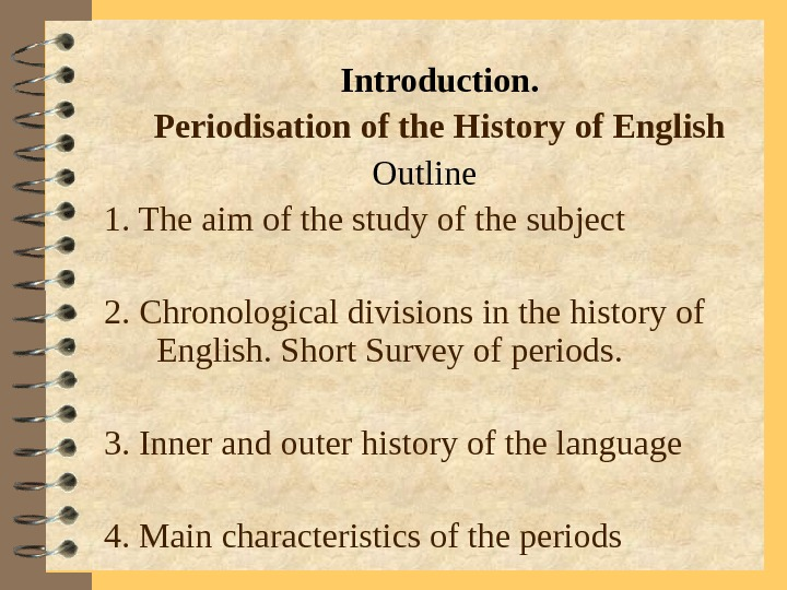 Introduction.  Periodisation of the History of English Outline 1. The aim of the