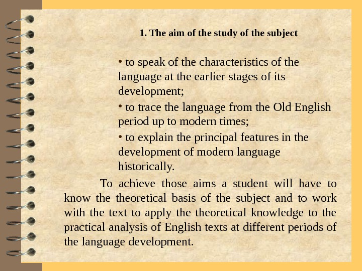 1. The aim of the study of the subject •  to speak of