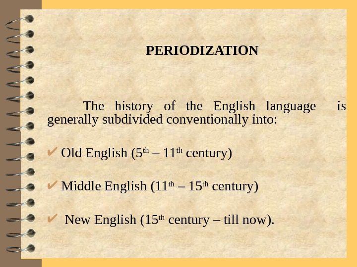 The history of the English language  is generally subdivided conventionally into: Old English
