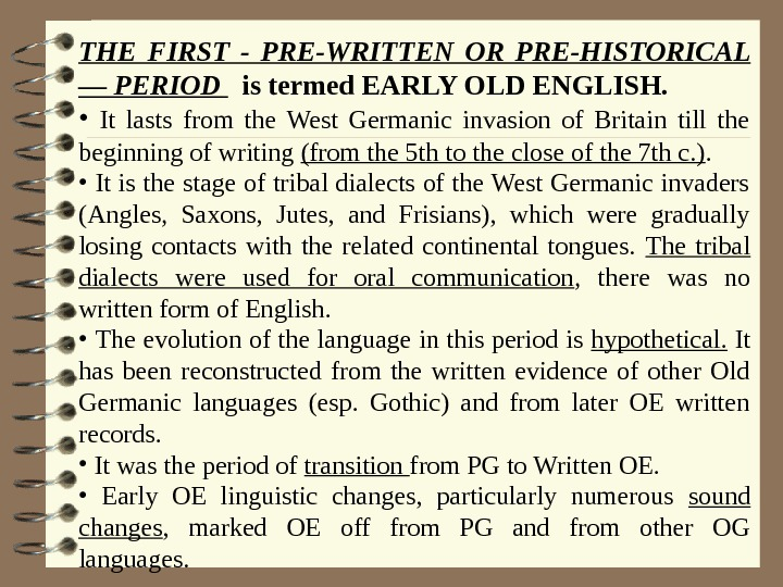 THE FIRST - PRE-WRITTEN OR PRE-HISTORICAL — PERIOD is termed EARLY OLD ENGLISH.