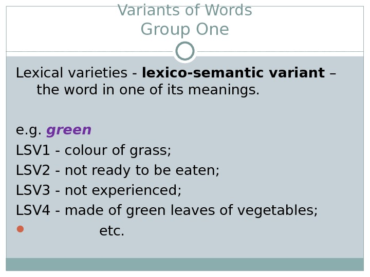 Variants of Words Group One Lexical varieties - l exico-semantic variant – the word in one