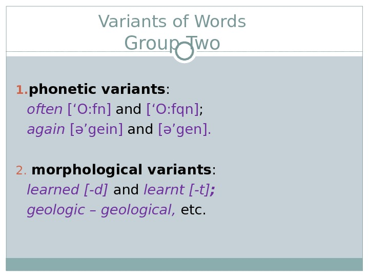 Variants of Words Group Two 1. phonetic variants :  often [' O: fn ] and