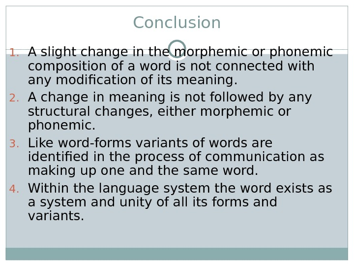 Conclusion 1. A slight change in the morphemic or phonemic composition of a word is not
